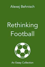 Cover image of the book Rethinking Football, an essay collection by Alexej Behnisch, 2020